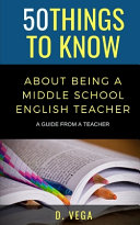 50 Things to Know About Being a Middle School English Teacher Book