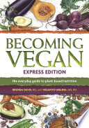 """Becoming Vegan, Express Edition: The Everyday Guide to Plant-Based Nutrition"" by Brenda Davis, RD, Vesanto Melina, MS, RD"