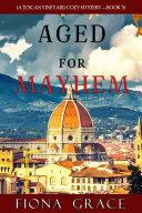 Aged for Mayhem  A Tuscan Vineyard Cozy Mystery   Book 3