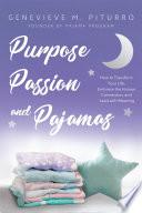 Purpose  Passion  and Pajamas