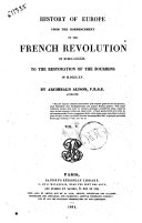 History of Europe from the Commencement of the French Revolution in 1789 to the Restauration of the Bourbons in 1815 Archibald Alison