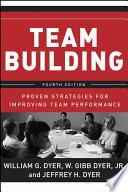"""""""Team Building: Proven Strategies for Improving Team Performance"""" by William G. Dyer, W. Gibb Dyer, Jr., Jeffrey H. Dyer, Edgar H. Schein"""