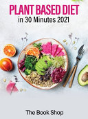 Plant Based Diet in 30 Minutes 2021