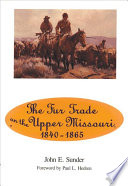 The Fur Trade on the Upper Missouri  1840 1865