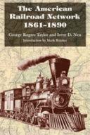 The American Railroad Network  1861 1890