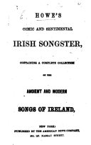 Howe s Comic and Sentimental Irish Songster  containing a complete collection of the ancient and modern songs of Ireland