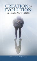 Creation or Evolution  a Layman   s Look