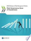 OECD Reviews of Risk Management Policies Risk Governance Scan of Kazakhstan