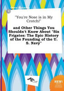 You re Nose Is in My Crotch  and Other Things You Shouldn t Know about Six Frigates