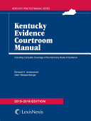 Kentucky Evidence Courtroom Manual, 2015-2016 Edition