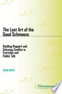 The Lost Art Of The Good Schmooze Building Rapport And Defusing Conflict In Everyday And Public Talk