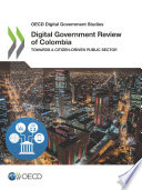 Oecd Digital Government Studies Digital Government Review Of Colombia Towards A Citizen Driven Public Sector