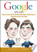 """""""Google Speaks: Secrets of the World's Greatest Billionaire Entrepreneurs, Sergey Brin and Larry Page"""" by Janet Lowe"""