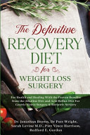 The Definitive Recovery Diet for Weight Loss Surgery for Health and Healing - With the Proven Benefits from the Alkaline Diet and Acid Reflux Diet For Gastric Sleeve Surgery & Bariatric Surgery
