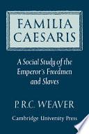 Familia Caesaris  A Social Study of the Emperor s Freedmen and Slaves