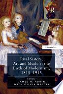 Rival Sisters  Art and Music at the Birth of Modernism  1815 915