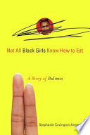 """Not All Black Girls Know How to Eat: A Story of Bulimia"" by Stephanie Covington Armstrong"