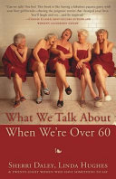 What We Talk about When We re Over 60