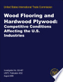 Wood Flooring and Hardwood Plywood  Competitive Conditions Affecting the U S  Industries  Inv  332 487 Book