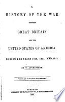 A History of the War Between Great Britain and the United States of America