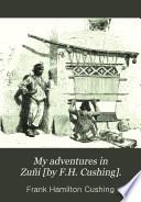 My adventures in Zu  i  by F H  Cushing