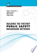 Building the FirstNet Public Safety Broadband Network