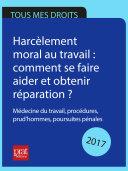 Harcèlement moral au travail : comment se faire aider et obtenir réparation ? 2017
