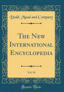 The New International Encyclopedia, Vol. 10 (Classic Reprint)