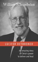 Lucifer Dethroned: A True Story