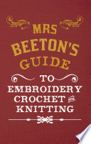 Mrs Beeton s Guide to Embroidery  Crochet   Knitting