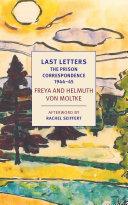 Last Letters: The Prison Correspondence between Helmuth James and Freya von Moltke, 1944-45 Pdf/ePub eBook