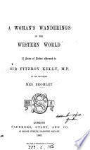 A woman s wanderings in the Western world  letters addressed to sir F  Kelly