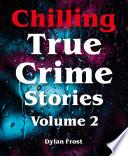 Chilling True Crime Stories - Volume 2