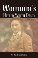Wolfhilde's Hitler Youth Diary 1939-1946