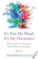 It s Not My Head  It s My Hormones Book