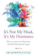 It's Not My Head, It's My Hormones