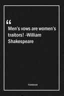 Men S Vows Are Women S Traitors William Shakespeare