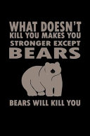 What Doesn t Kill You Makes You Stronger Except for Bears Will Kill You