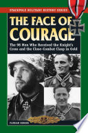 """""""The Face of Courage: The 98 Men Who Received the Knight's Cross and the Close-Combat Clasp in Gold"""" by Florian Berger"""