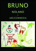 Bruno Nolano: Arcicommedia, Dei bestioni trionfanti, Il candelaio, La cena delle ceneri, Gli heroici furori, Cantus Circæus, Spaccio cabala, L'asino cillenico