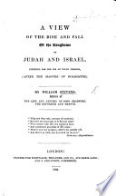 A view of the rise and fall of the kingdoms of Judah and Israel  intended for the use of young persons  after the manner of Goldsmith