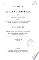 Lectures on Ancient History  from the Earliest Times to the Taking of Alexandria by Octavianus