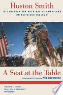 A Seat at the Table, Huston Smith In Conversation with Native Americans on Religious Freedom by Huston Smith PDF