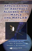 Applications of Abstract Algebra with Maple and MATLAB  Second Edition