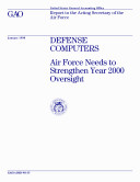 Defense computers Air Force needs to strengthen Year 2000 oversight : report to the Acting Secretary of the Air Force [Pdf/ePub] eBook