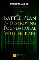 The Battle Plan for Destroying Foundational Witchcraft