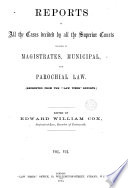 Reports of All the Cases Decided by All the Superior Courts Relating to Magistrates  Municipal  and Parochial Law Book