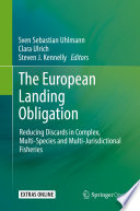 """""""The European Landing Obligation: Reducing Discards in Complex, Multi-Species and Multi-Jurisdictional Fisheries"""" by Sven Sebastian Uhlmann, Clara Ulrich, Steven J. Kennelly"""