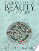 Brokenness to Beauty Bible Study