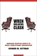 When Goliaths Clash: Managing Executive Conflict to Build a More Dynamic Organization